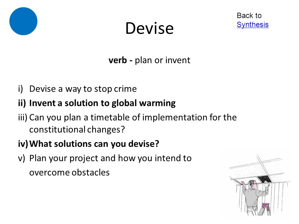 Devise verb - plan or invent Devise a way to stop crime