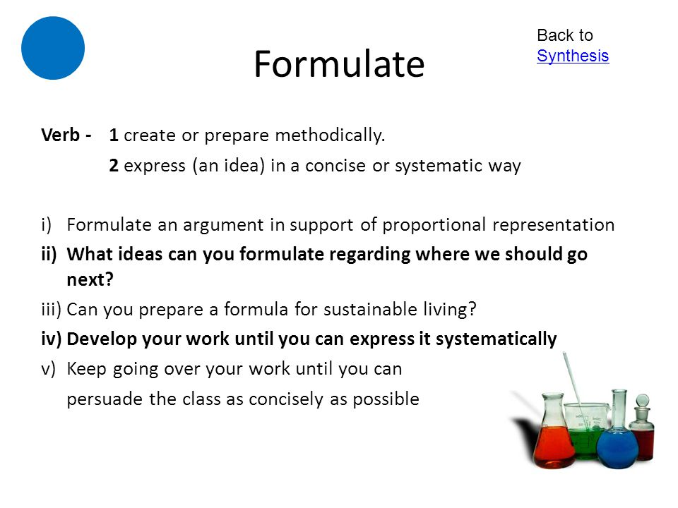 Formulate Verb - 1 create or prepare methodically.