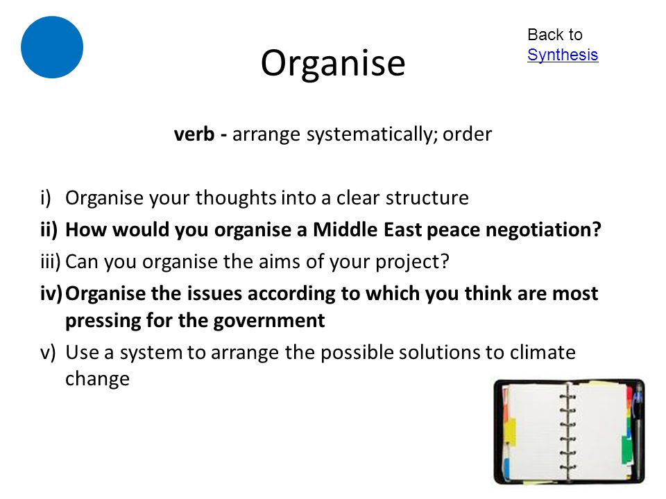 verb - arrange systematically; order