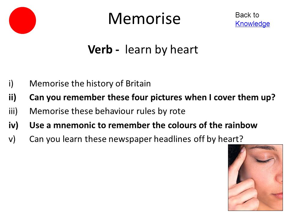Memorise Verb - learn by heart Memorise the history of Britain