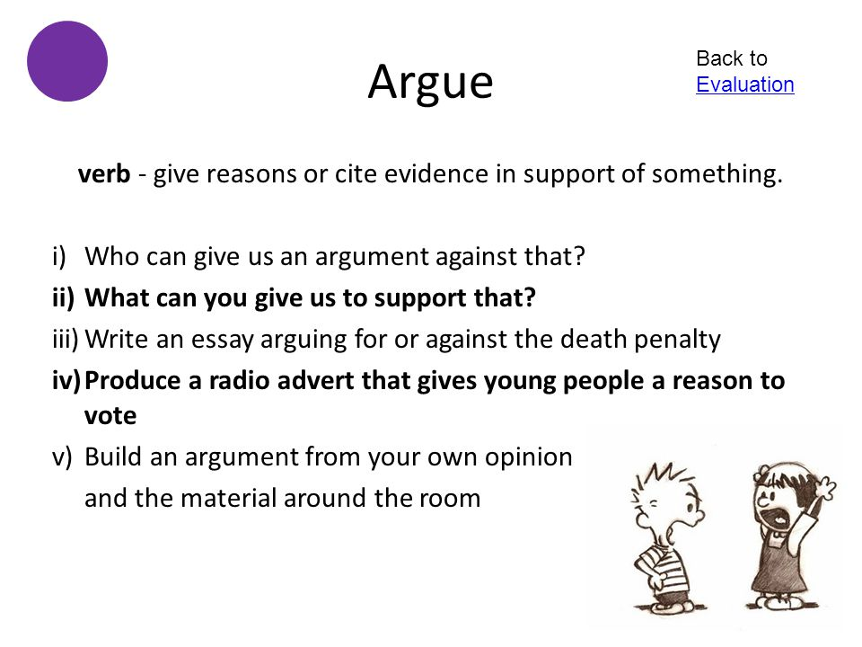 verb - give reasons or cite evidence in support of something.