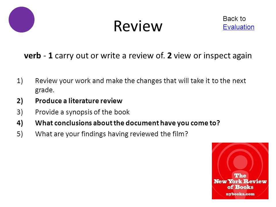 verb - 1 carry out or write a review of. 2 view or inspect again