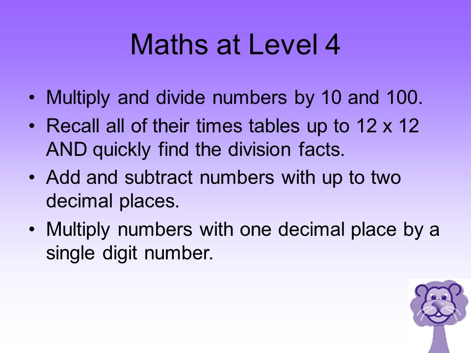 Maths at Level 4 Multiply and divide numbers by 10 and 100.