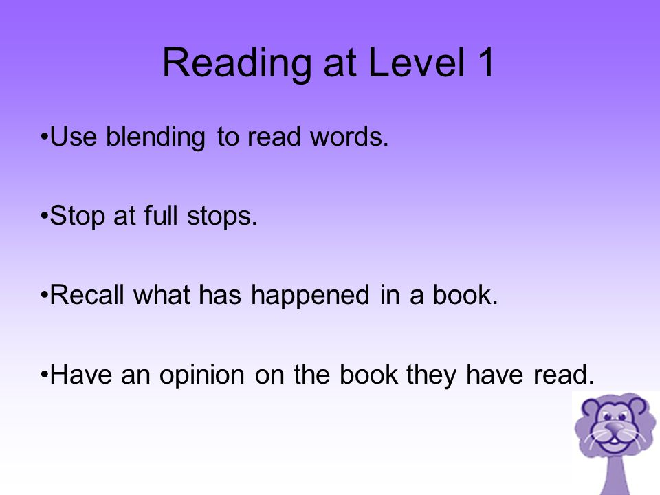 Reading at Level 1 Use blending to read words. Stop at full stops.