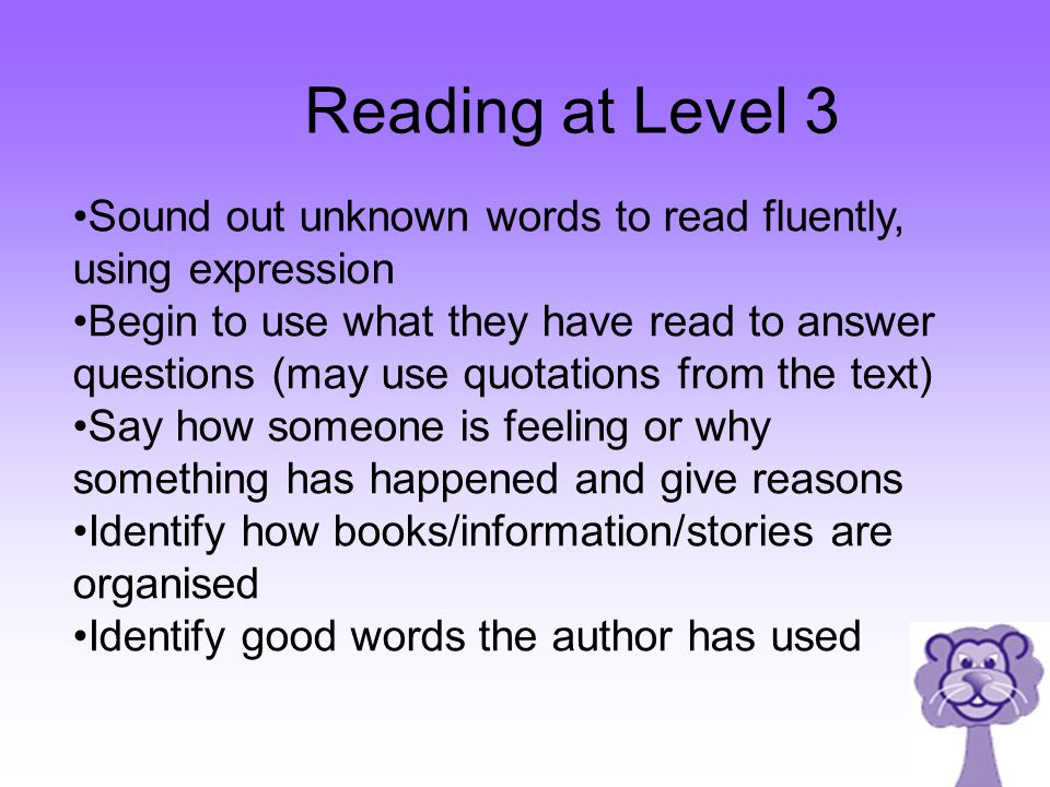 Reading at Level 3 Sound out unknown words to read fluently, using expression.