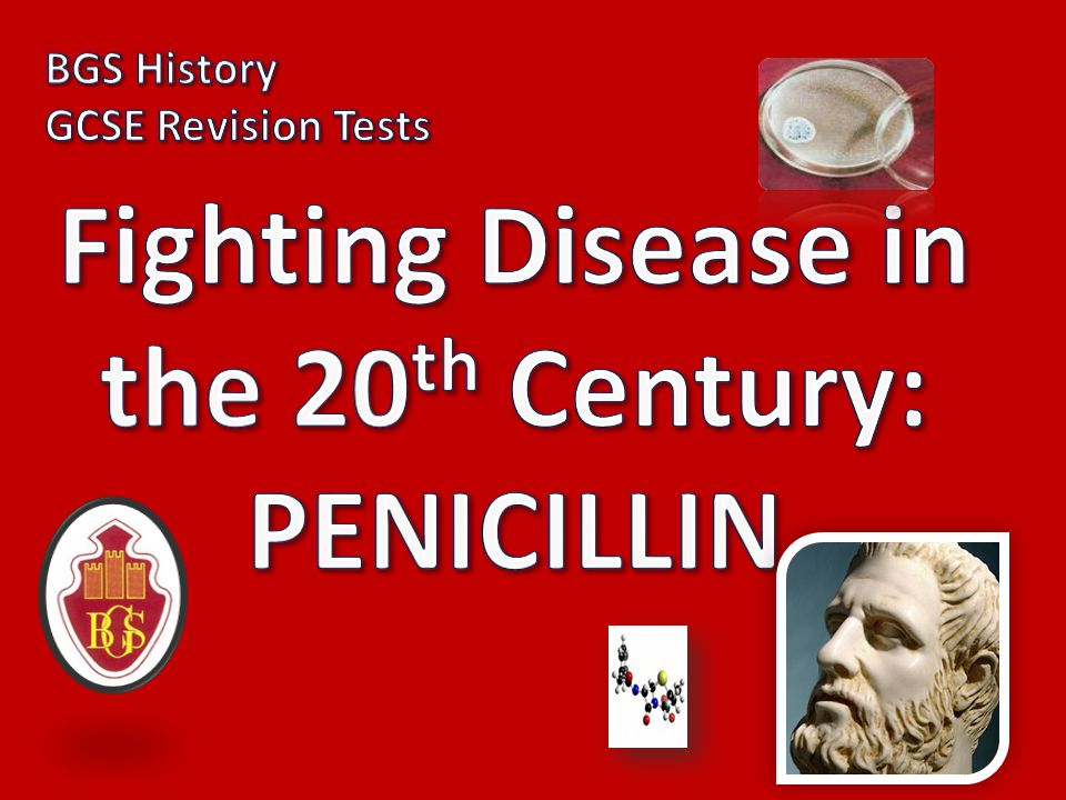 Fighting Disease in the 20th Century: PENICILLIN