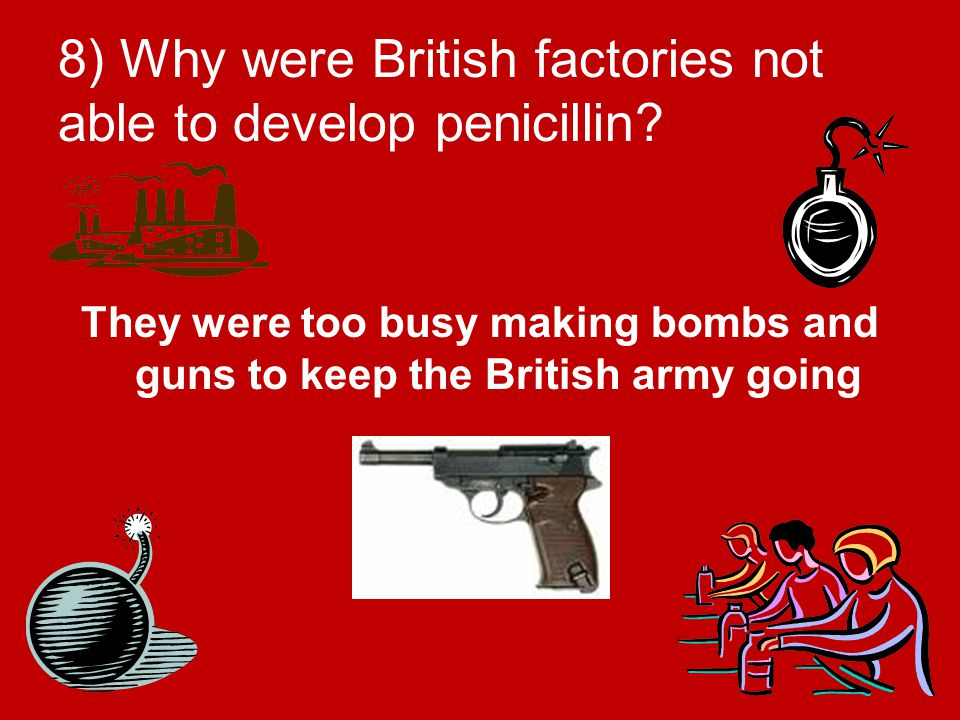 8) Why were British factories not able to develop penicillin