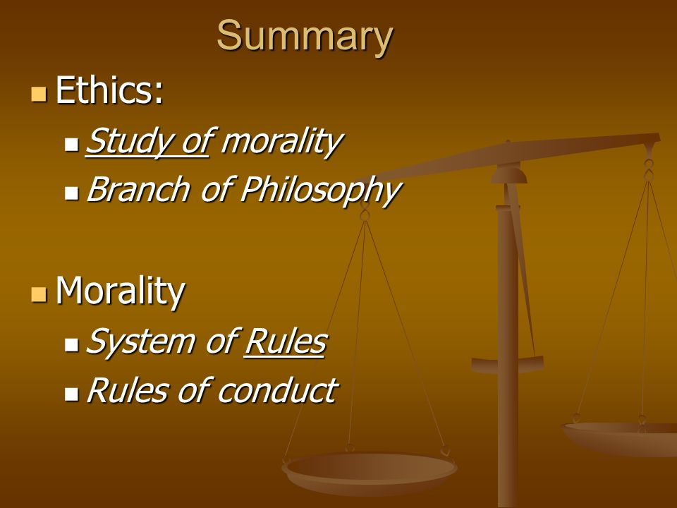 Summary Ethics: Morality Study of morality Branch of Philosophy