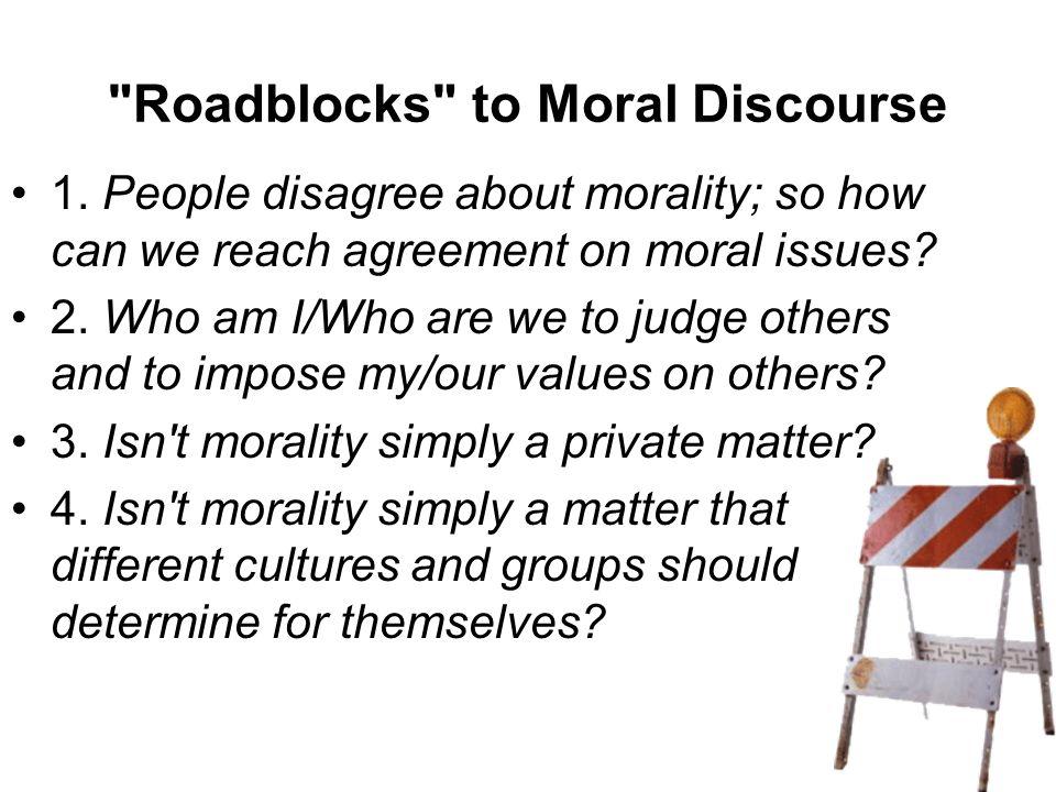 Roadblocks to Moral Discourse