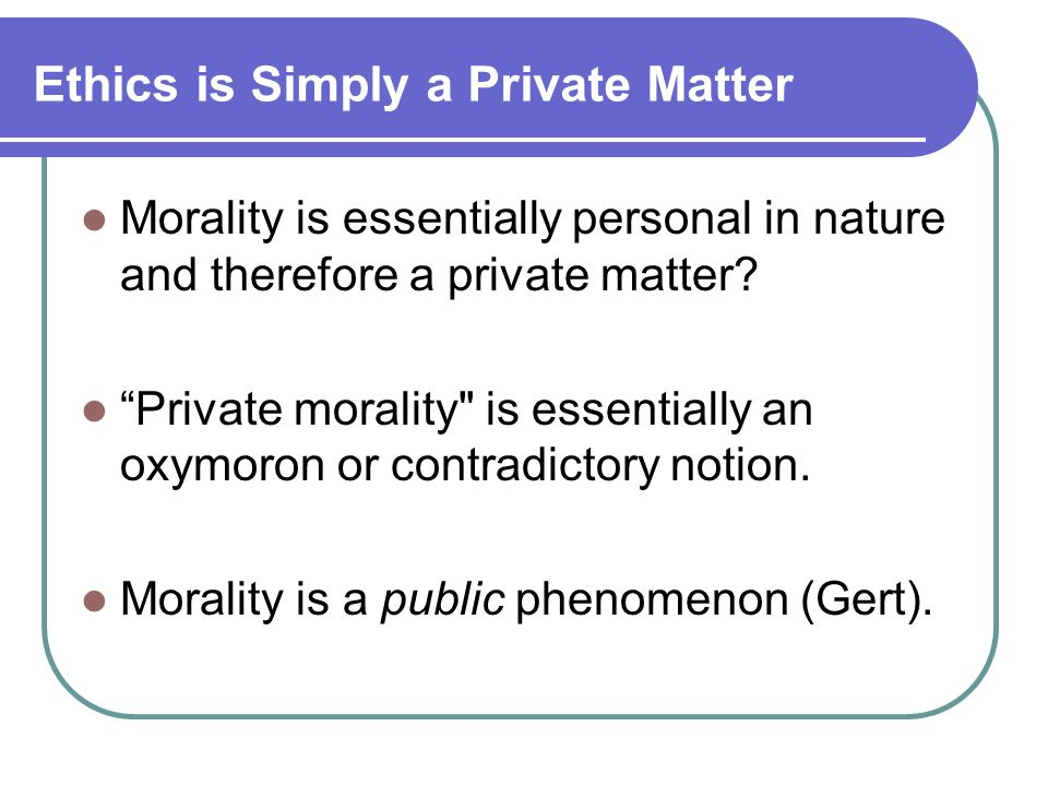 Ethics is Simply a Private Matter