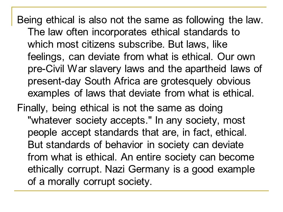 Being ethical is also not the same as following the law