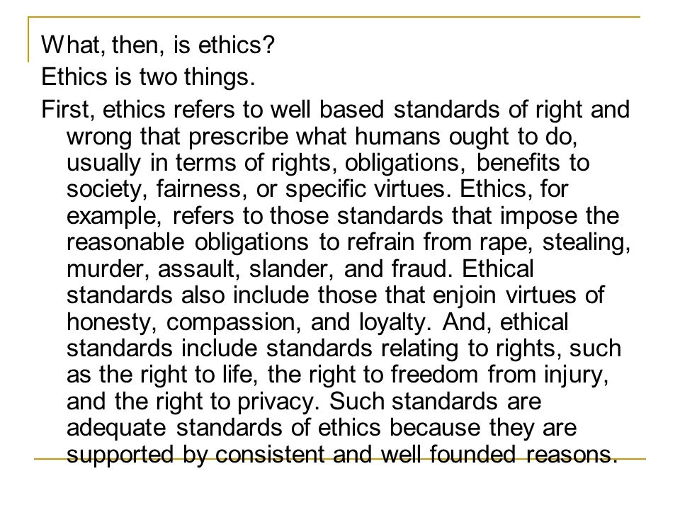 What, then, is ethics Ethics is two things.