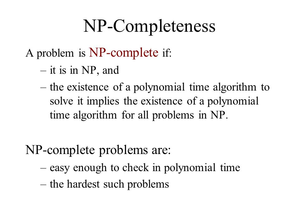 NP-Completeness NP-complete problems are: A problem is NP-complete if: