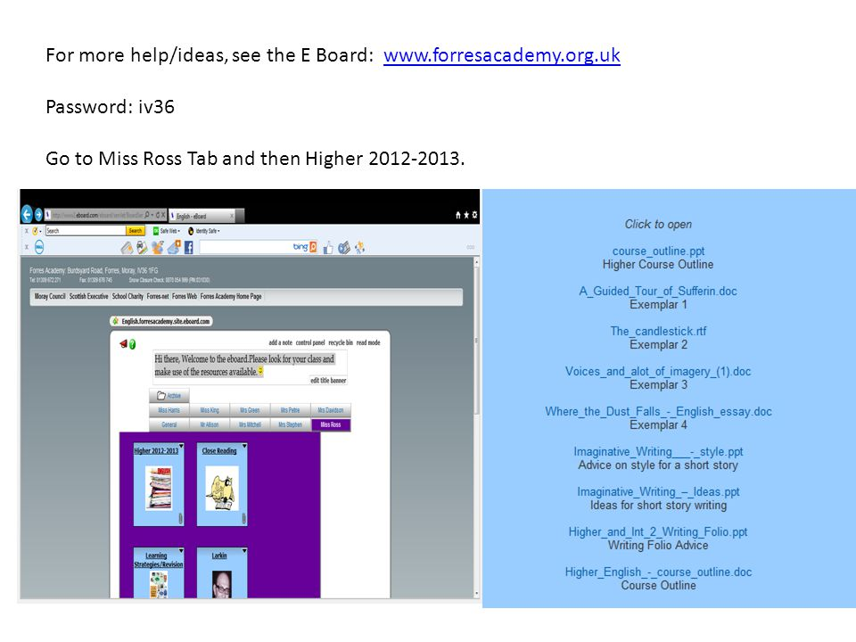 For more help/ideas, see the E Board: www.forresacademy.org.uk