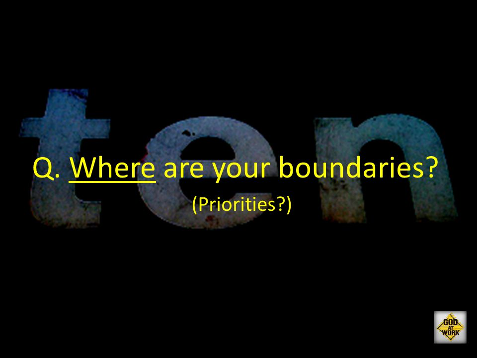 Q. Where are your boundaries