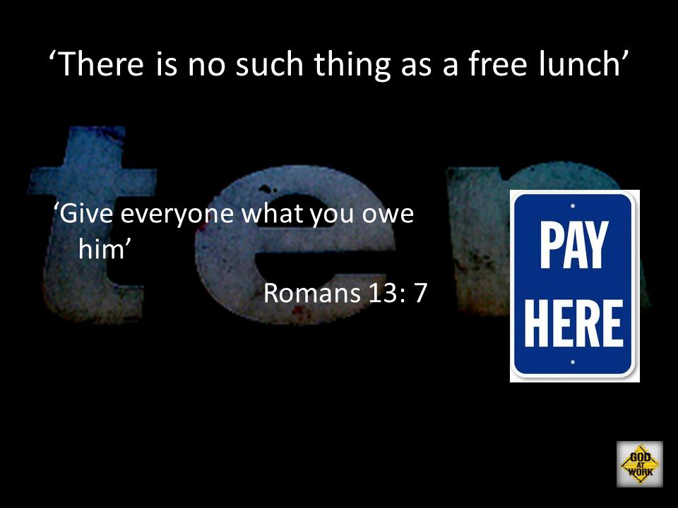 'There is no such thing as a free lunch'