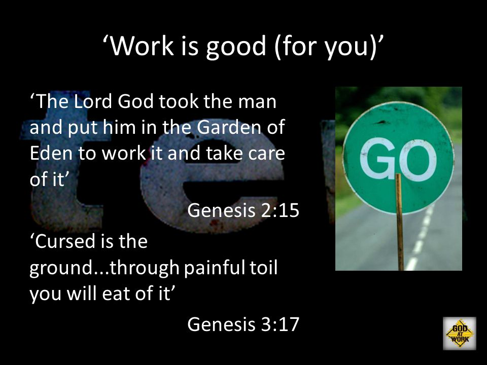 'Work is good (for you)'