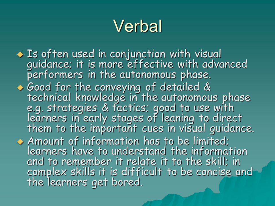 Verbal Is often used in conjunction with visual guidance; it is more effective with advanced performers in the autonomous phase.