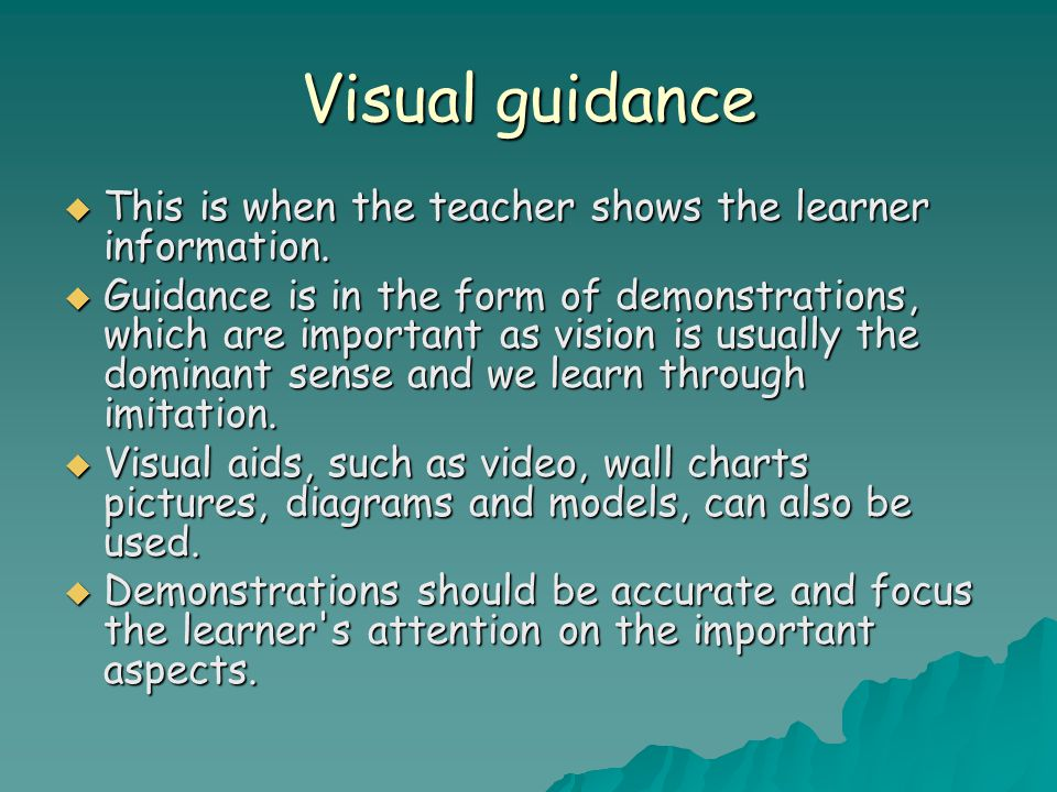 Visual guidance This is when the teacher shows the learner information.
