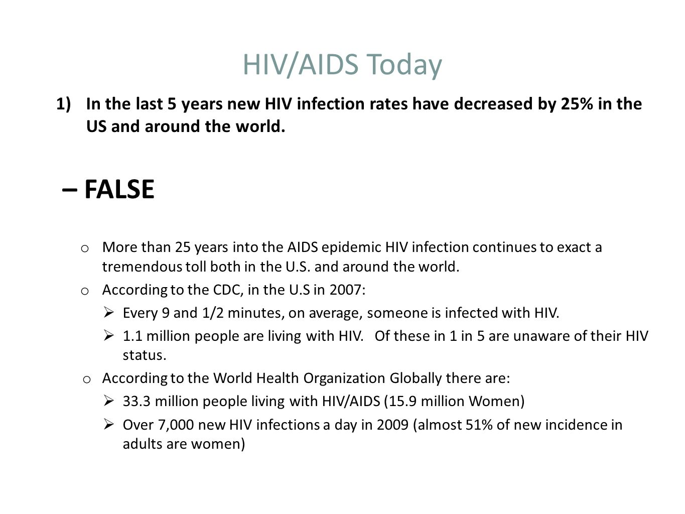 HIV/AIDS Today In the last 5 years new HIV infection rates have decreased by 25% in the US and around the world.