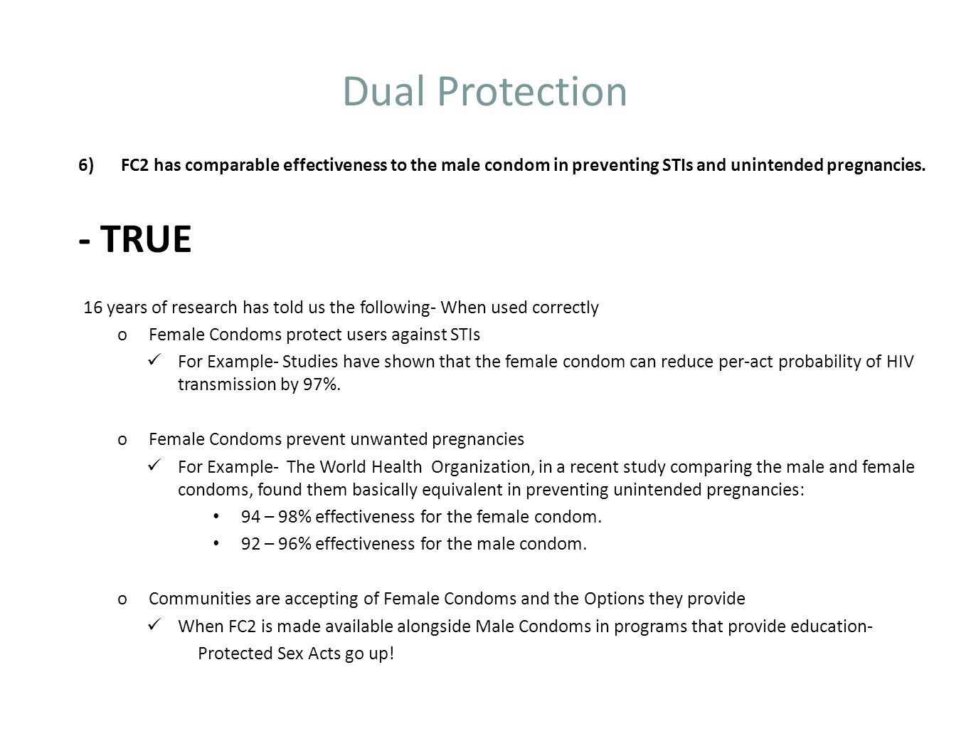 Dual Protection FC2 has comparable effectiveness to the male condom in preventing STIs and unintended pregnancies.