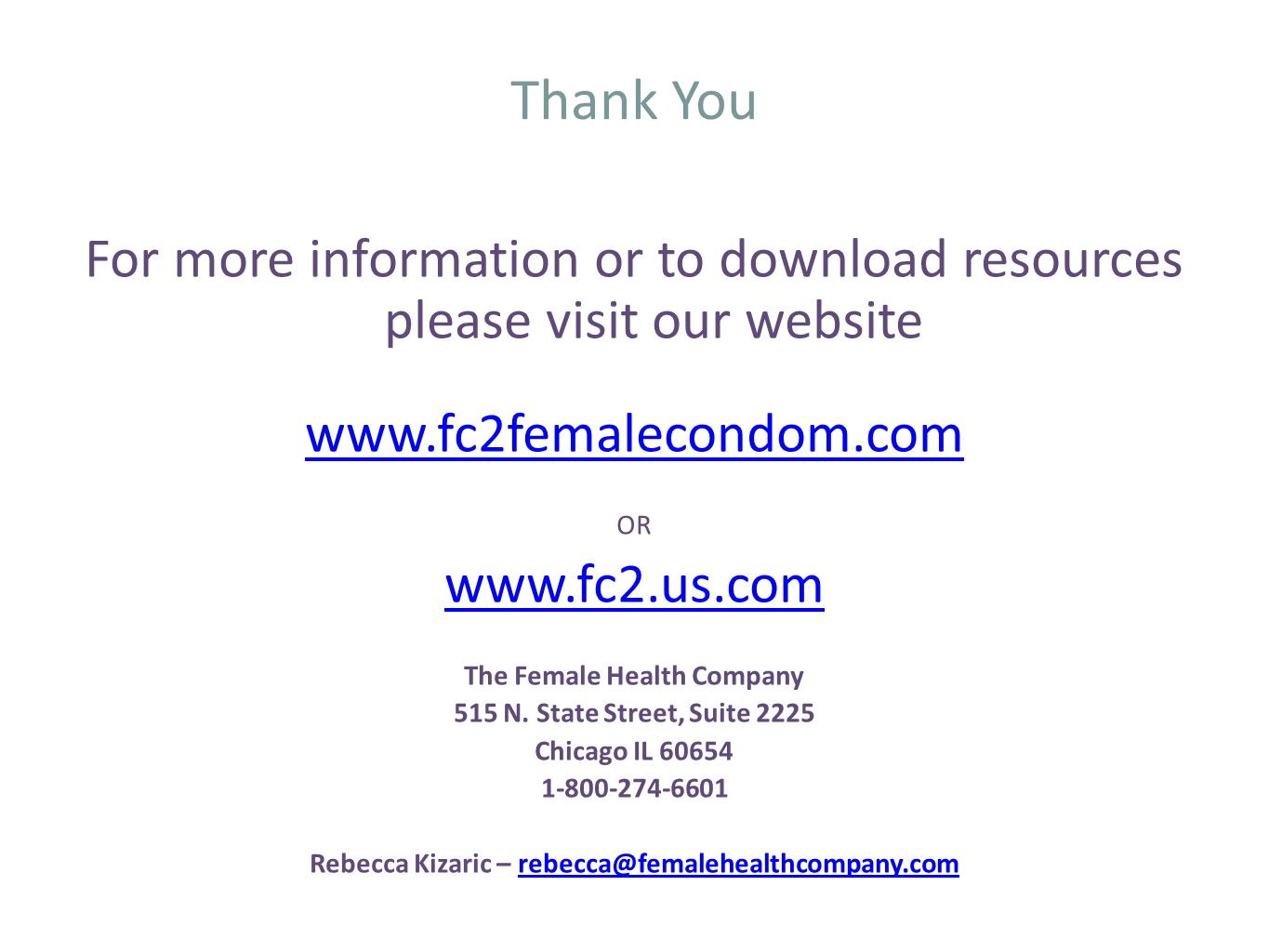 Thank You For more information or to download resources please visit our website. www.fc2femalecondom.com.