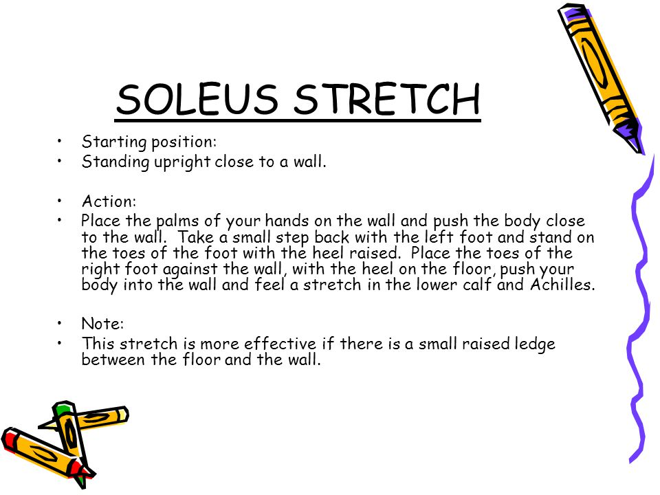 SOLEUS STRETCH Starting position: Standing upright close to a wall.