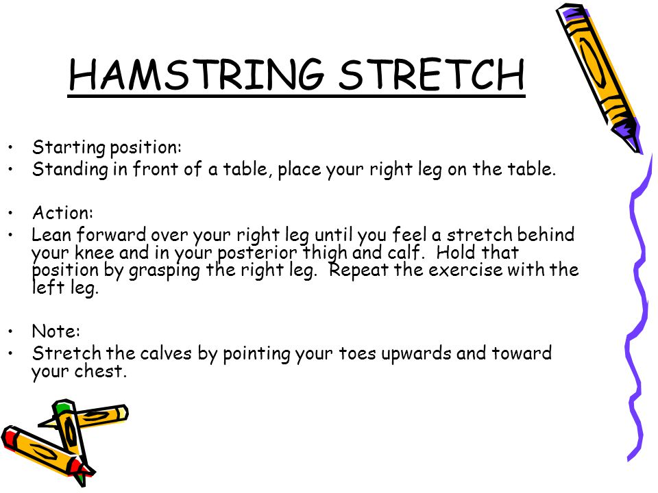 HAMSTRING STRETCH Starting position: