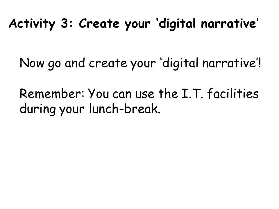 Activity 3: Create your 'digital narrative'