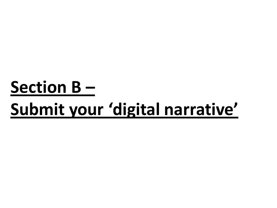 Section B – Submit your 'digital narrative'