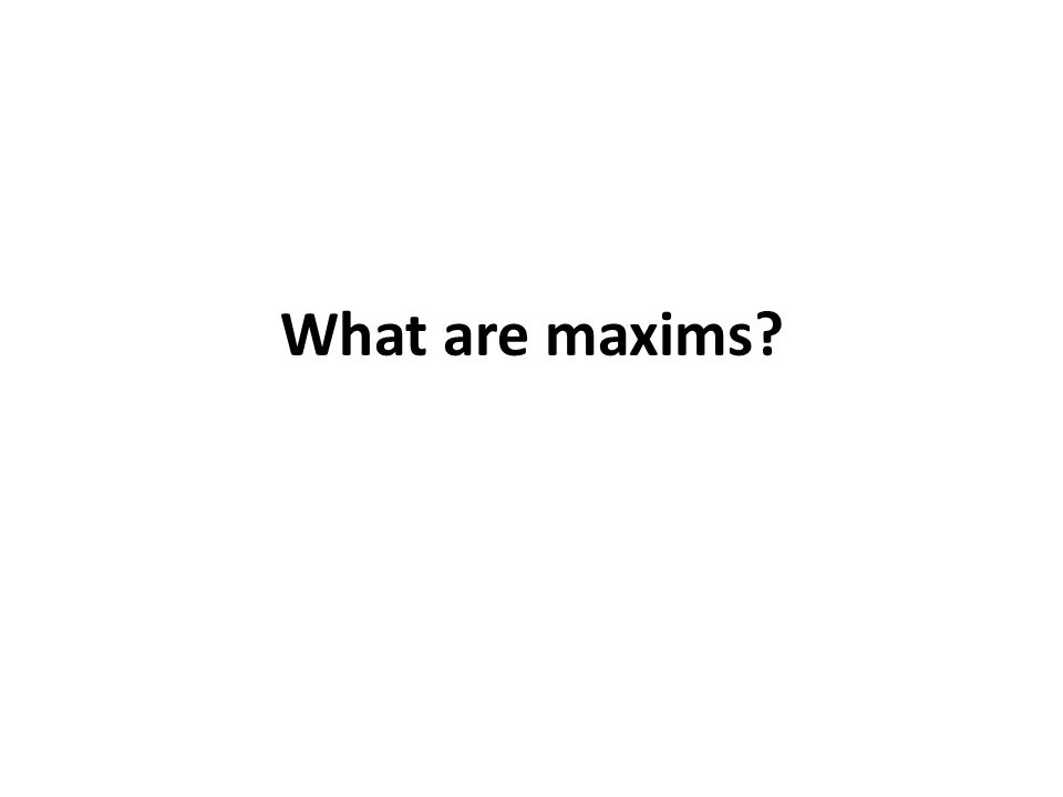 What are maxims