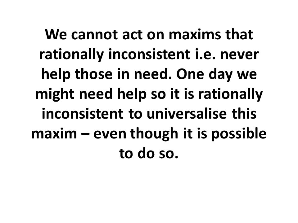 We cannot act on maxims that rationally inconsistent i. e