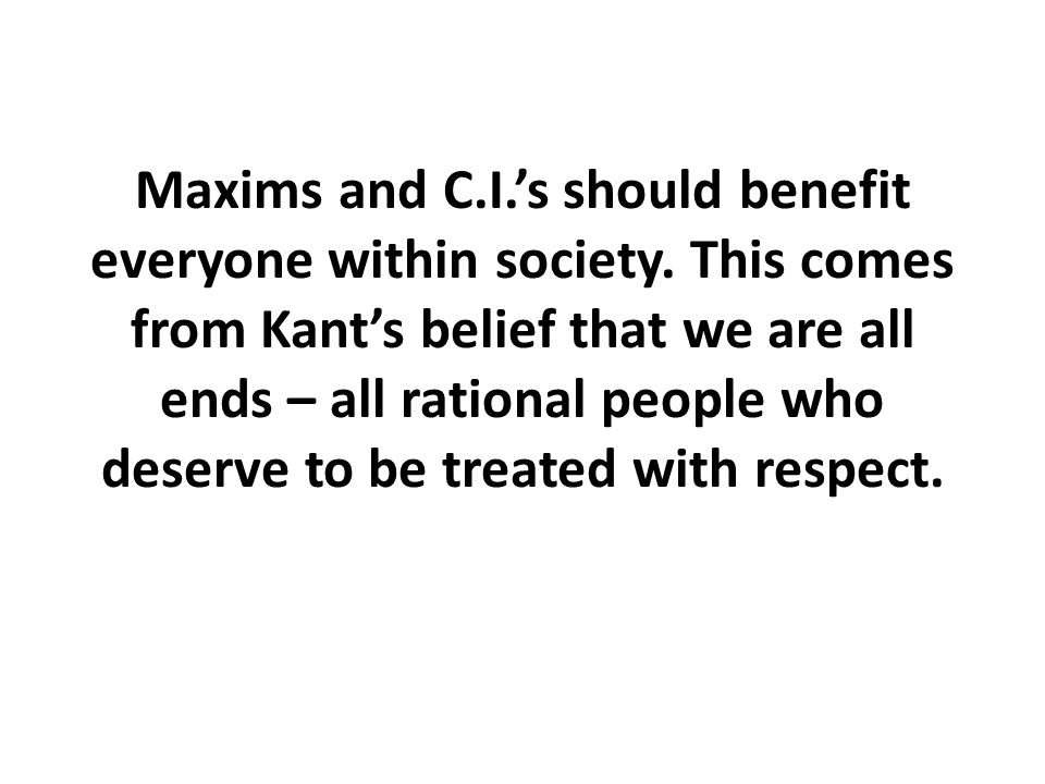 Maxims and C. I. 's should benefit everyone within society