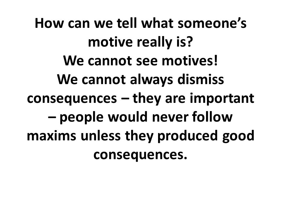 How can we tell what someone's motive really is. We cannot see motives