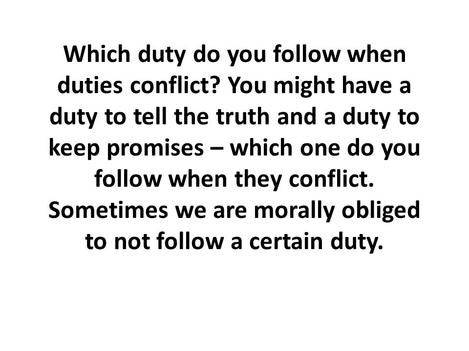 Which duty do you follow when duties conflict