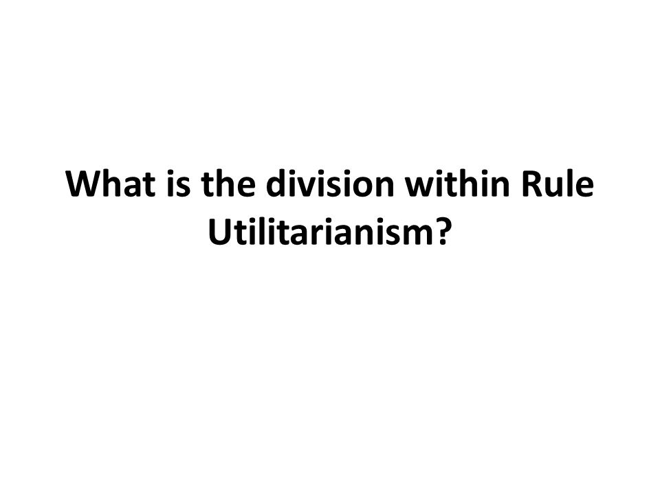 What is the division within Rule Utilitarianism