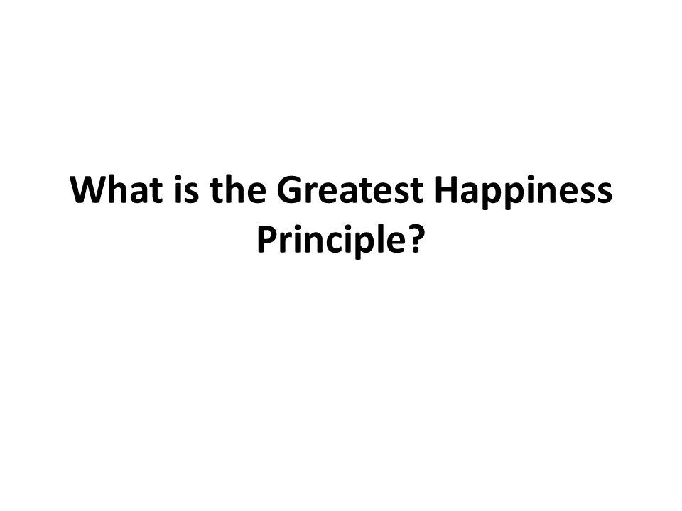 What is the Greatest Happiness Principle