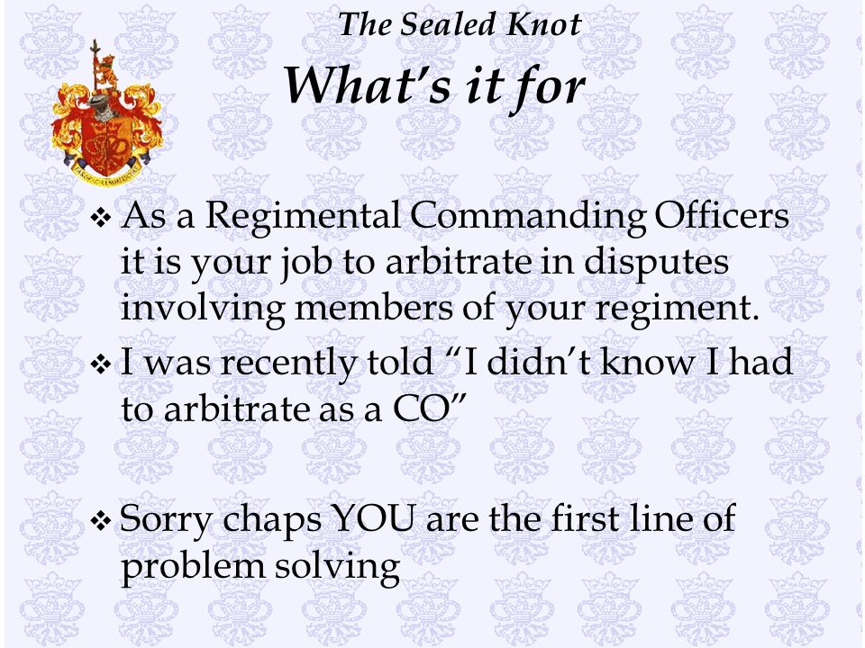 What's it for As a Regimental Commanding Officers it is your job to arbitrate in disputes involving members of your regiment.