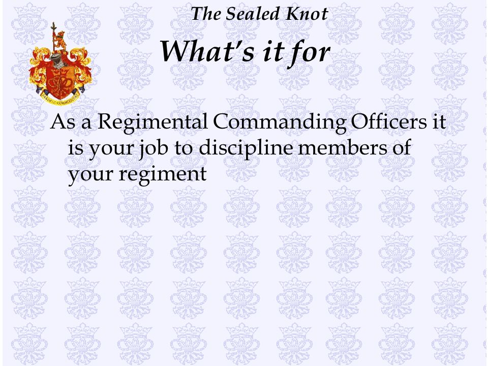 What's it for As a Regimental Commanding Officers it is your job to discipline members of your regiment.