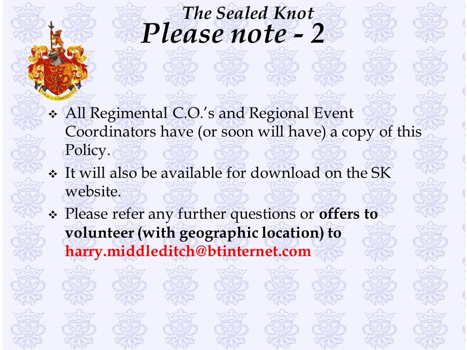 Please note - 2 All Regimental C.O.'s and Regional Event Coordinators have (or soon will have) a copy of this Policy.