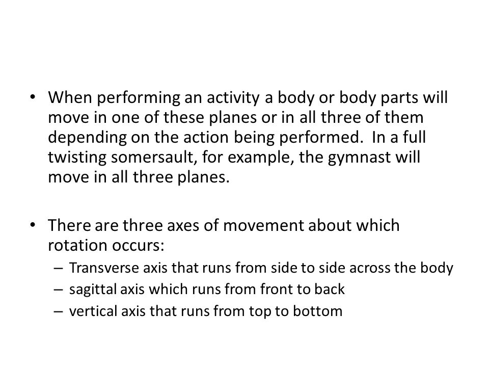There are three axes of movement about which rotation occurs: