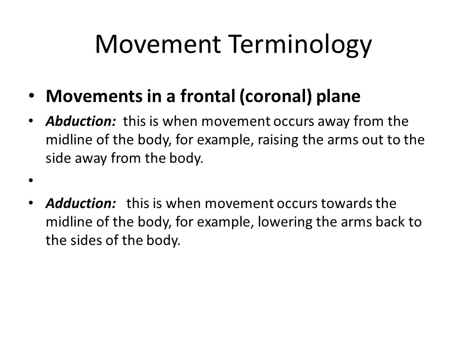 Movement Terminology Movements in a frontal (coronal) plane