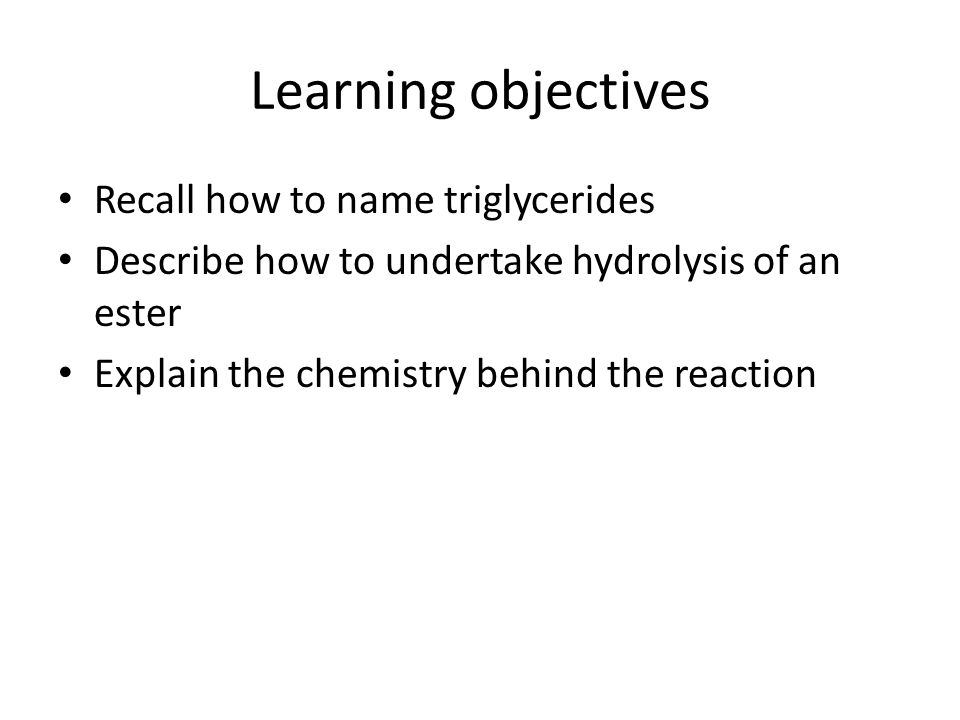 Learning objectives Recall how to name triglycerides
