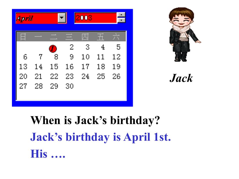 Jack When is Jack's birthday Jack's birthday is April 1st. His ….