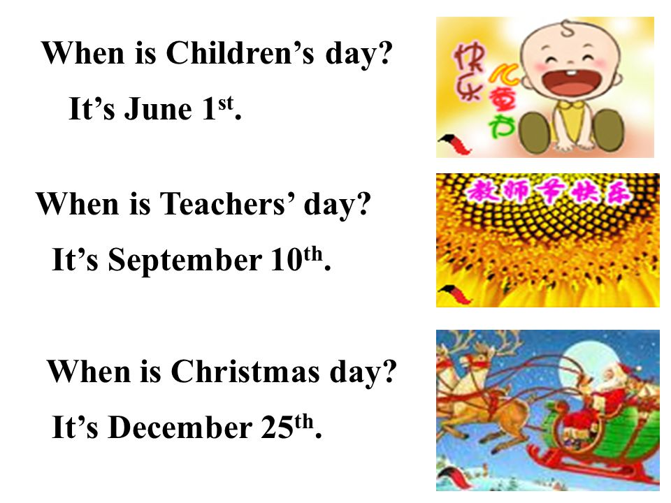 When is Children's day It's June 1st. When is Teachers' day It's September 10th. When is Christmas day