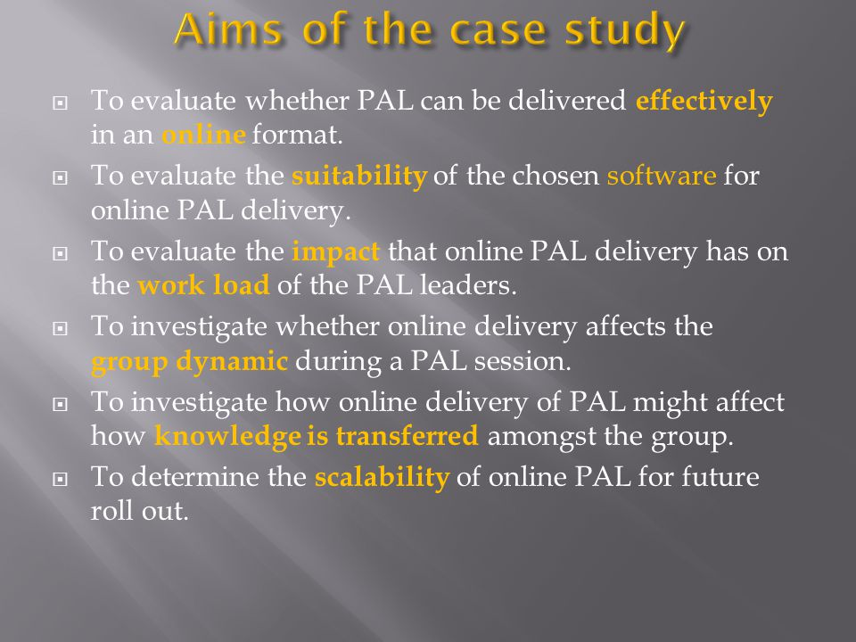 Aims of the case study To evaluate whether PAL can be delivered effectively in an online format.