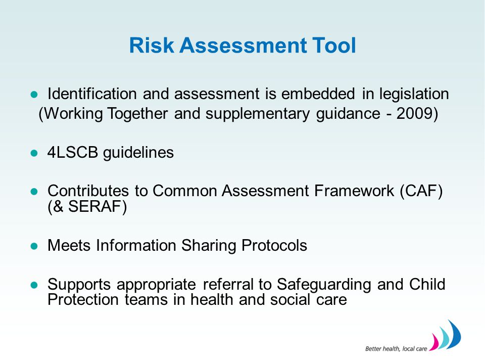 Risk Assessment Tool Identification and assessment is embedded in legislation. (Working Together and supplementary guidance - 2009)
