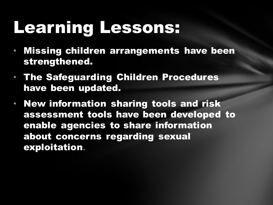 Learning Lessons: Missing children arrangements have been strengthened. The Safeguarding Children Procedures have been updated.