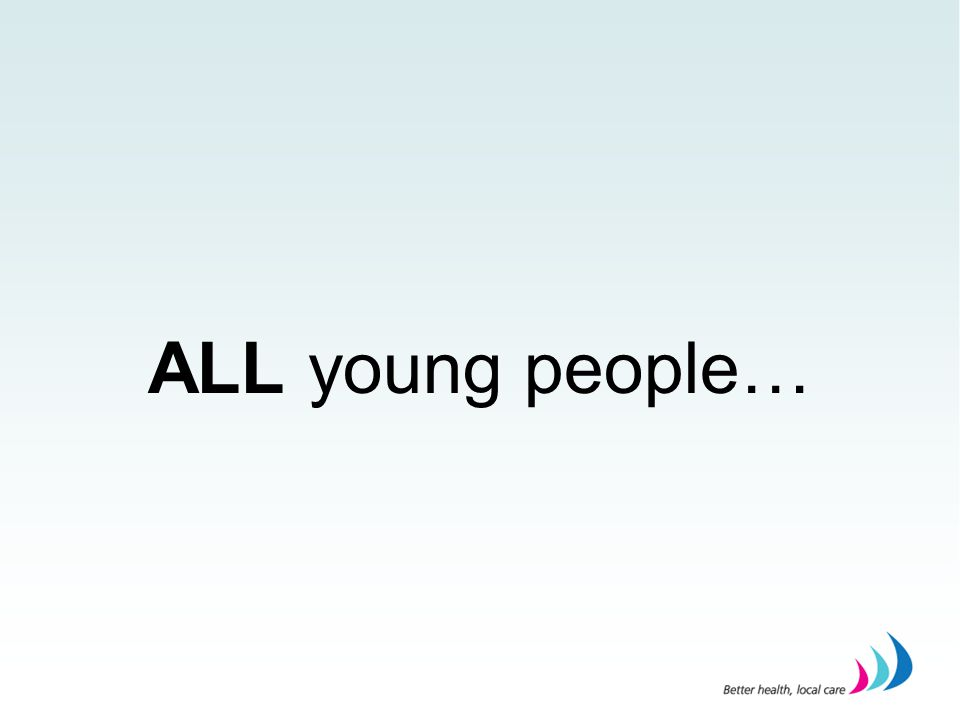 ALL young people…