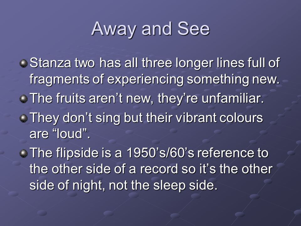 Away and See Stanza two has all three longer lines full of fragments of experiencing something new.